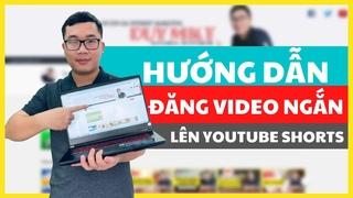 Hướng Dẫn Đăng Video Ngắn Lên Youtube Shorts Bằng Máy Tính | Duy MKT