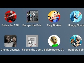 Friday the 13th Granny Chapter2 Baldis Basics Robbery Bob Hungry Shark Escape the Prise Faily Brakes