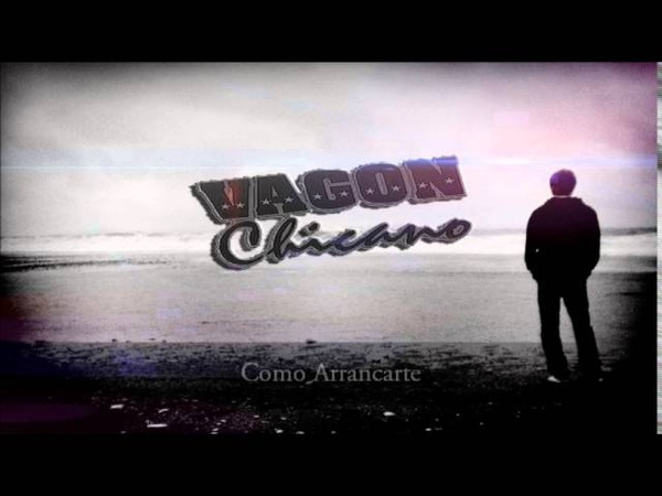 Vagon Chicano - Como Arrancarte