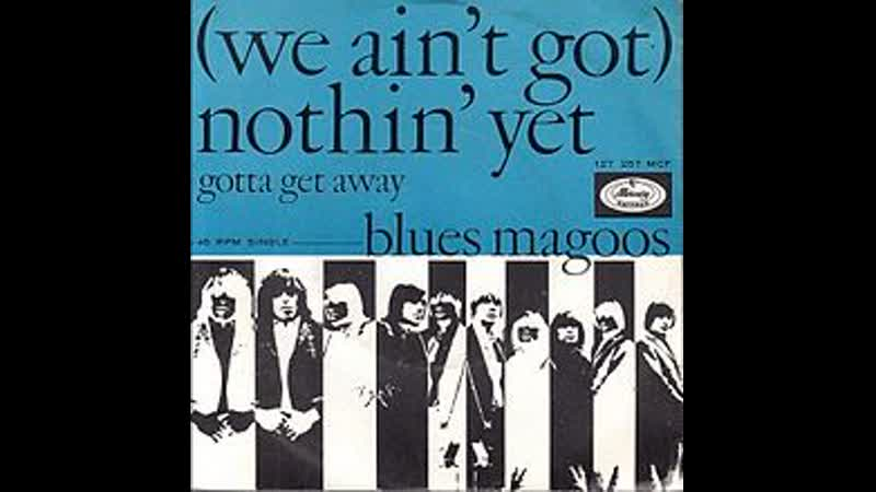 Blues Magoos - (We Ain't Got) Nothin' Yet (1966-67)