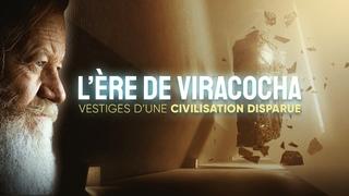 L'ÈRE DE VIRACOCHA | Vestiges d'une civilisation disparue