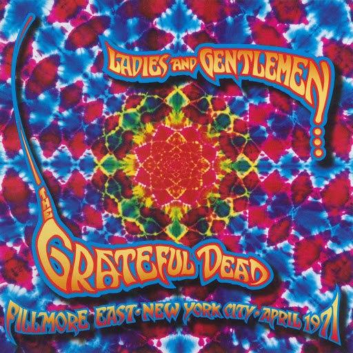 Grateful Dead альбом Ladies And Gentlemen... The Grateful Dead (Fillmore East, New York City: April 1971)