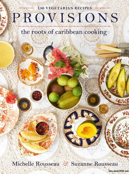 Provisions The Roots of Caribbean Cooking--150 Vegetarian Recipes