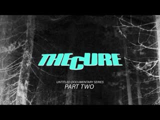THE_CURE_-_UNTITLED_DOCUMENTARY_FILM_SERIES_-_PART_2_4
