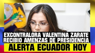 EXCONTRALORA VALENTINA ZÁRATE RECIBIÓ AMENAZAS DE PRESIDENCIA NOTICIAS DE ECUADOR HOY 23 DE JULIO