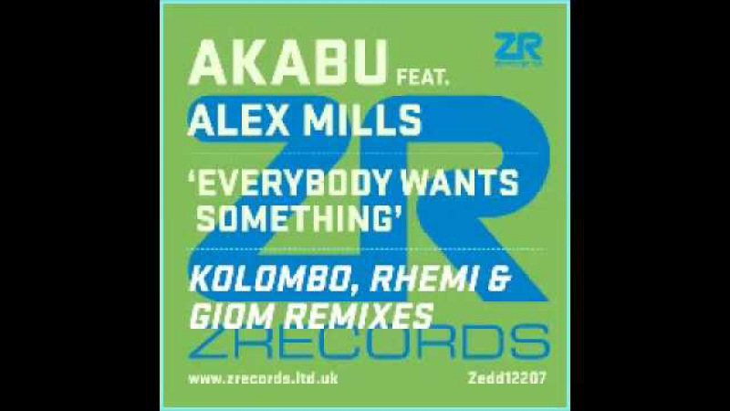 Akabu Feat Alex Mills Everybody Wants Something Rhemi Remix