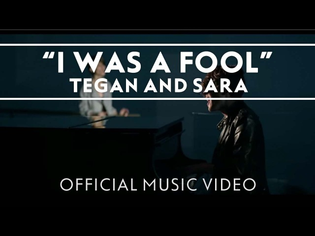 Tegan and Sara I Was A Fool OFFICIAL MUSIC VIDEO
