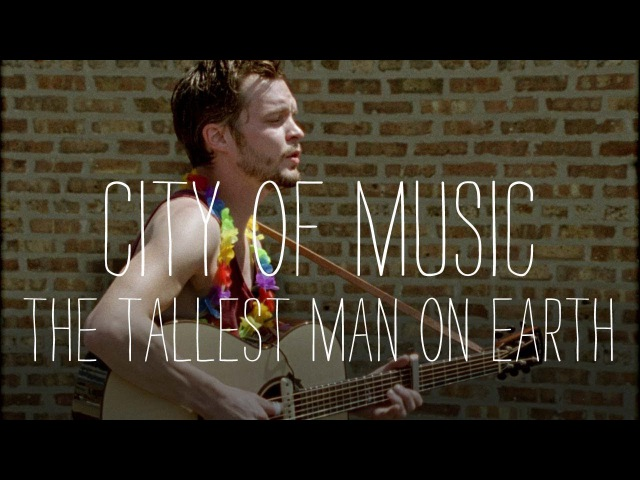 The Tallest Man on Earth Performs Revelation Blues - City of Music
