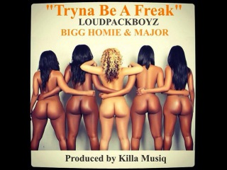LOUDPACK BOYZ - Tryna be a freak (uncensored)