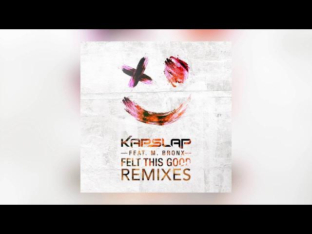 Kap Slap Felt This Good feat M Bronx Thrillogy Remix Cover Art
