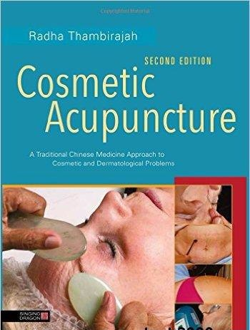 Cosmetic Acupuncture A Traditional Chinese Medicine Approach to Cosmetic and Dermatological Problems- Second Edition