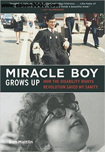 Miracle Boy Grows Up How the Disability Rights Revolution Saved My Sanity