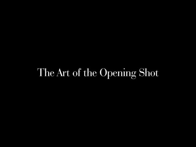 The Art of the Opening Shot