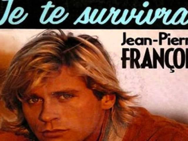 Jean Pierre François Je te survivrai