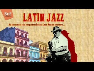Latin Jazz - All the Classic Jazz Songs from Brazil, Cuba, Mexico and More