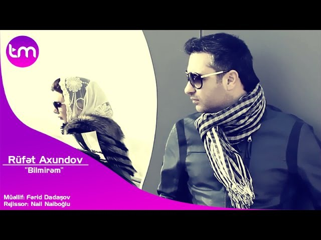 Rufet Axundov Bilmirem Music Video 2015