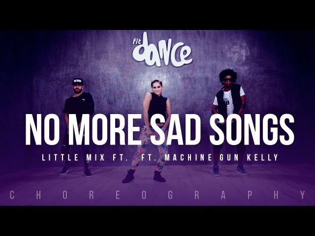 No More Sad Songs Little Mix ft Machine Gun Kelly Choreography FitDance Life