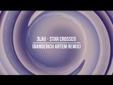 3LAU - Star Crossed (Banderich Artem Remix)