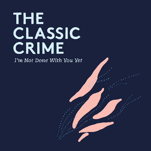The Classic Crime альбом I'm Not Done With You Yet
