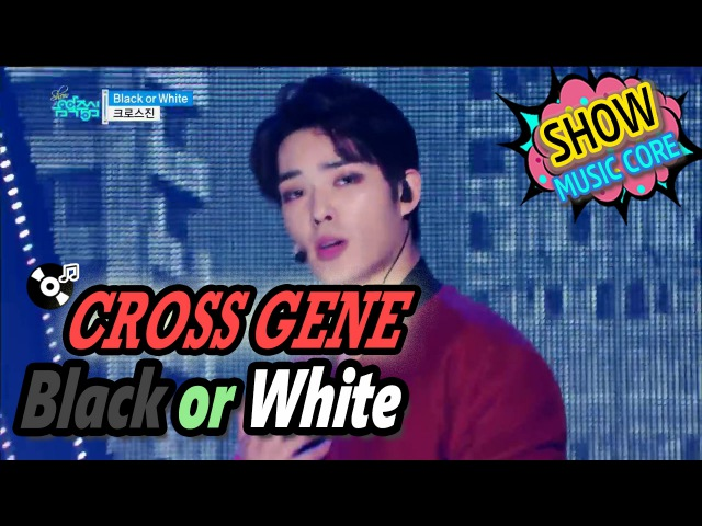 [HOT] CROSS GENE - Black or White, 크로스진 - 블랙 오어 화이트 Show Music core 20170218