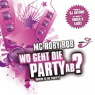 Обложка Where Is The Party (Wo Geht Die Party Ab) - MC Roby Rob