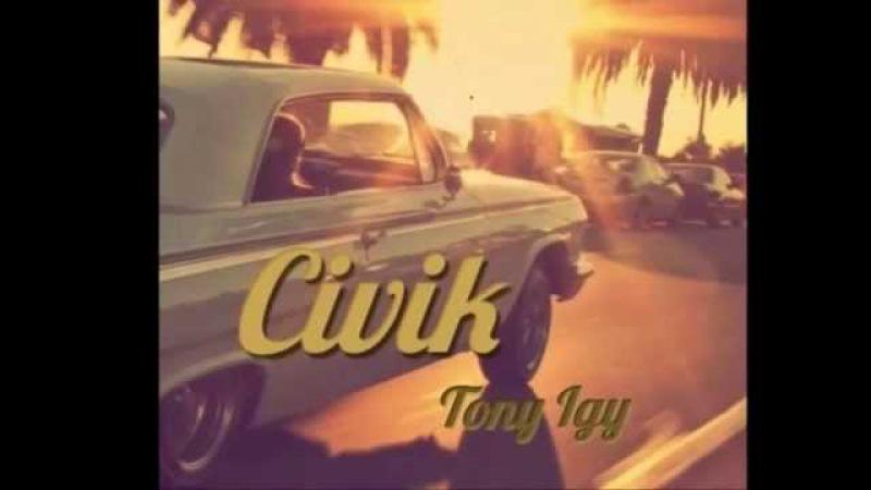 Tony Igy - Civik (Remastering)