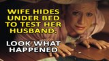 Wife hides under bed to test her husband, look what happened