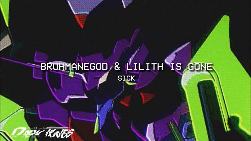 BRUHMANEGOD - SICK W/ LILITH IS GONE