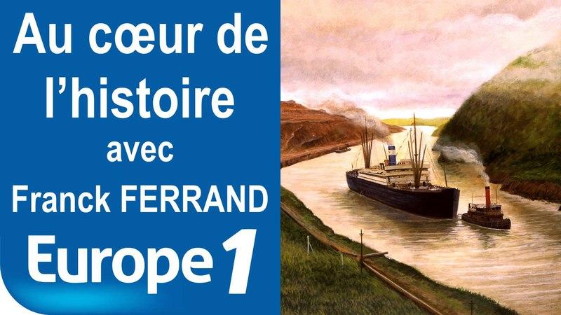Le canal de Panama 1879 1914 Au cœur de l'histoire Europe 1