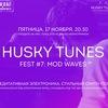 Husky Tunes Fest #7: Mod Waves (пт, 17.11)