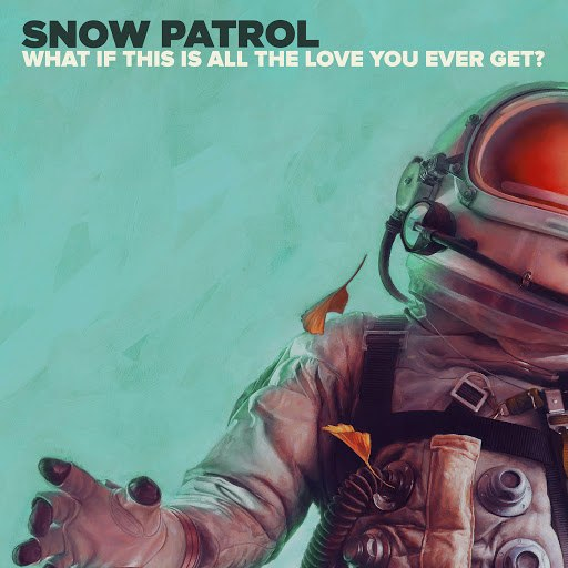 Snow Patrol альбом What If This Is All The Love You Ever Get?