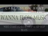 CALI SLOW BEAT Kurupt, Nipsey Hussle, Dj Quik, Battlecat Type Beat WANNA FLOW MUSIC '2018