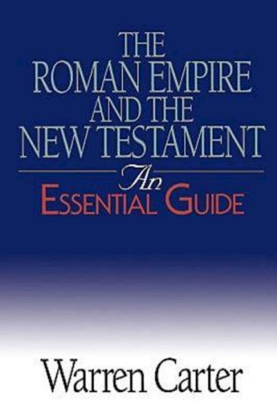 Warren Carter The Roman Empire and the New Testament- An Essential Guide