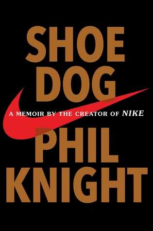 Phil Knight] Shoe Dog A Memoir by the Creator of