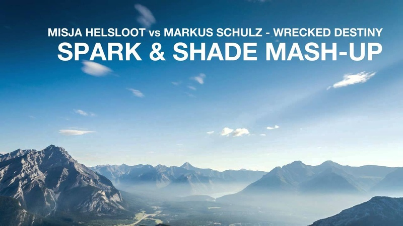 Misja Helsloot vs Markus Schulz Wrecked Destiny Spark Shade Mash Up
