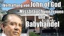 Verhaftung von John of God massenhafter Missbrauch von Frauen und Babyhandel