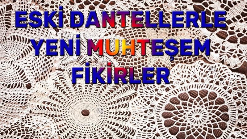 Eski Danteller ve Oyalarla Müthiş Fikirler   Turn Old Crochet Laces into Great ideas   Craft