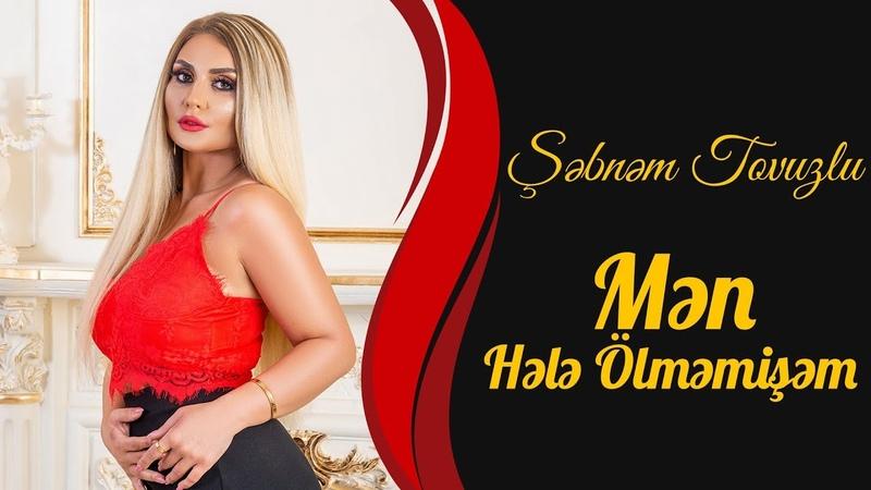 Şəbnəm Tovuzlu - Mən Hələ Ölməmişəm (Yeni Klip 2019)
