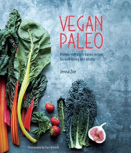 Vegan Paleo Protein-rich plant-based recipes for well-being and vitality