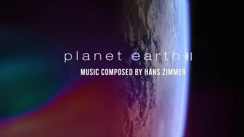 Hanz Zimmer_Shea_Klebe - Planet Earth II Soundtrack (Best Selection Mix)