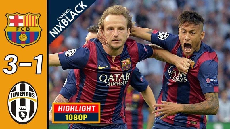 Barcelona 3 1 Juventus 2015 CL Final All goals Highlights FHD 1080P
