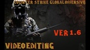 COUNTER-STRIKE: GLOBAL OFFENSIVE VIDEO EDITING ver.1.6