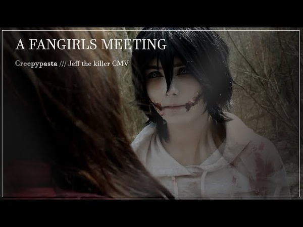 JEFF THE KILLER CMV A Fangirl's Meeting
