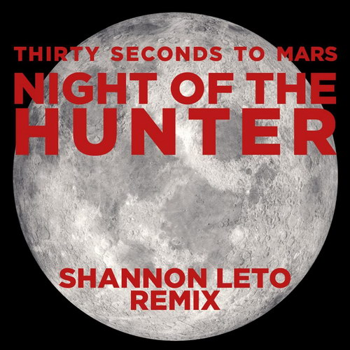 30 Seconds To Mars - Night Of The Hunter (Shannon Leto Remix) (Digital Single)
