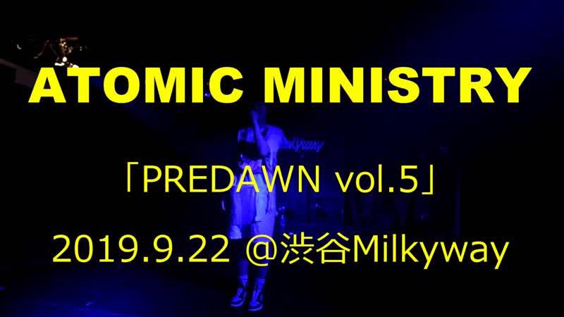ATOMIC MINISTRY PREDAWN vol 5 Shibuya Milkyway 22 09 2019