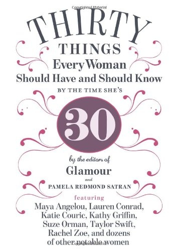 30 things every woman should have and should know by the time shes 30 by Angelou, Maya Redmond Satran, Pamela