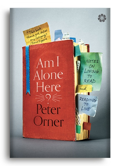 Am I Alone Here    Notes on Living to Read and Reading to Live (9781936787265) by Orner Peter