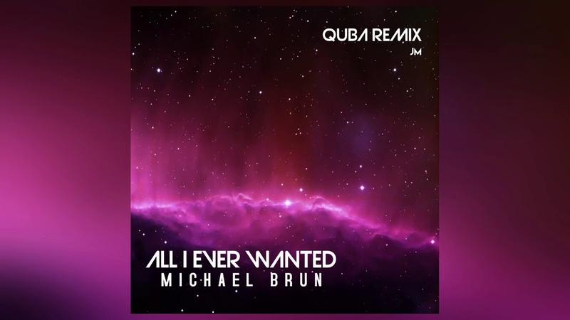 Michael Brun - All I Ever Wanted (Quba Remix)