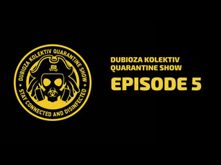 Dubioza Kolektiv Quarantine Show - Episode 5