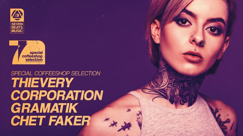 Thievery Corporation Gramatik Chet Faker Special Coffeeshop Selection Seven Beats Music